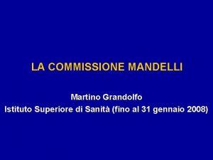 LA COMMISSIONE MANDELLI Martino Grandolfo Istituto Superiore di
