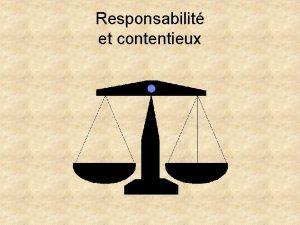 Responsabilit et contentieux Responsabilit et contentieux Responsabilits civile