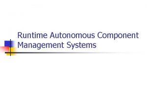 Runtime Autonomous Component Management Systems Runtime Autonomous Component