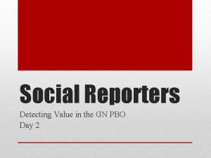 Social Reporters Detecting Value in the GN PBO
