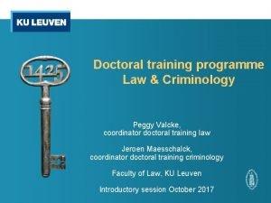 Doctoral training programme Law Criminology Peggy Valcke coordinator