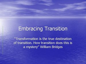 Embracing Transition Transformation is the true destination of
