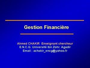 Gestion Financire Ahmed CHAKIR Enseignant chercheur E N