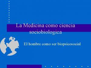 La Medicina como ciencia sociobiologica El hombre como