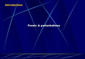 Introduction Fronts perturbations Fronts perturbations Caractristiques de latmosphre