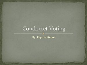 Condorcet Voting By Krystle Stehno Voting Theory In