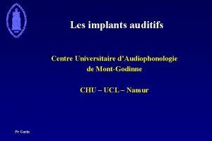 Les implants auditifs Centre Universitaire dAudiophonologie de MontGodinne
