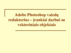 Adobe Photoshop vaizd redaktorius rankiai darbui su vektoriniais