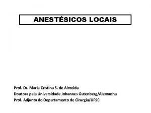 ANESTSICOS LOCAIS Prof Dr Maria Cristina S de