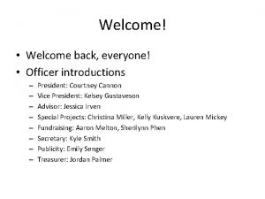 Welcome Welcome back everyone Officer introductions President Courtney