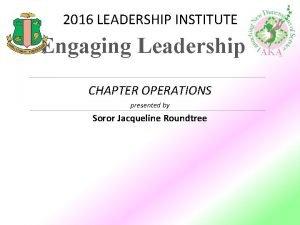 2016 LEADERSHIP INSTITUTE Engaging Leadership CHAPTER OPERATIONS presented