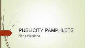 PUBLICITY PAMPHLETS Bond Elections PUBLICITY PAMPHLETS Bond Elections