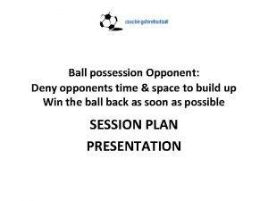 Ball possession Opponent Deny opponents time space to