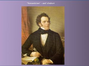Romanticism and Schubert What is Romanticism in Music
