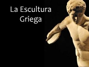 La Escultura Griega Evolucin Evolucin Arcaico Clsico Helenstico
