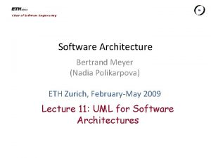 Chair of Software Engineering Software Architecture Bertrand Meyer