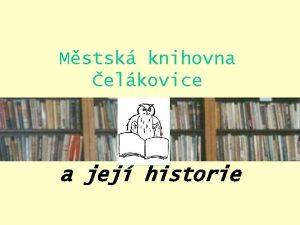 Mstsk knihovna elkovice a jej historie Mstsk knihovna