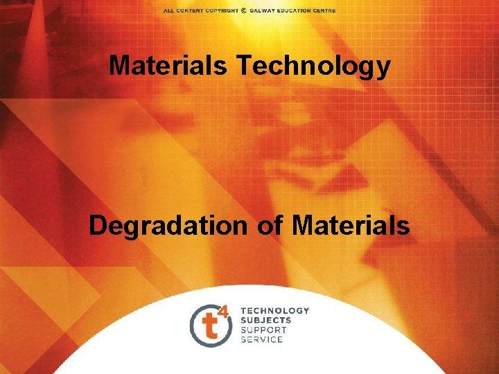 Materials Technology Degradation of Materials Overview Degradation of
