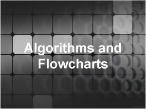 Algorithms and Flowcharts Computers and Logic Logic is