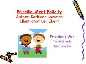 Priscilla Meet Felicity Author Kathleen Leverich Illustrator Len
