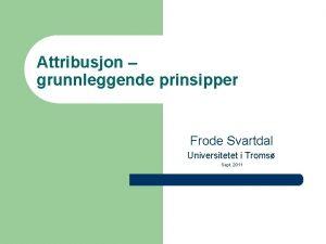 Attribusjon grunnleggende prinsipper Frode Svartdal Universitetet i Troms