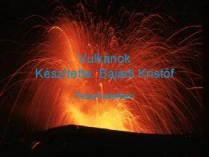 Vulknok Ksztette Bajdi Kristf Felsznalaktan ltalnossgban A vulknok