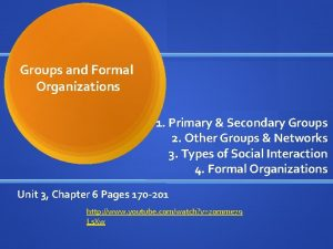 Groups and Formal Organizations 1 Primary Secondary Groups