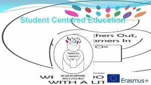 Student Centered Education Student Centered Education SCE Methods