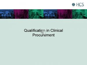 Qualification in Clinical Procurement Objectives Accredited qualification affiliated