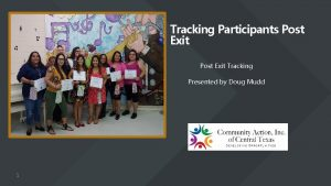 Tracking Participants Post Exit Tracking Presented by Doug