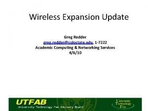 Wireless Expansion Update Greg Redder greg reddercolostate edu