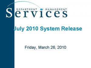 July 2010 System Release Friday March 26 2010