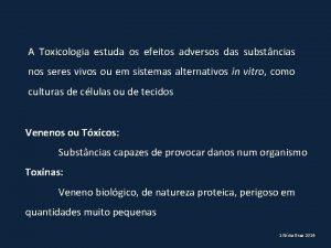 A Toxicologia estuda os efeitos adversos das substncias