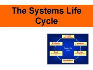 The Systems Life Cycle Stages of the life