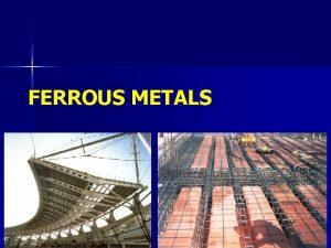 FERROUS METALS Steel Structures Steel in Structures Steel