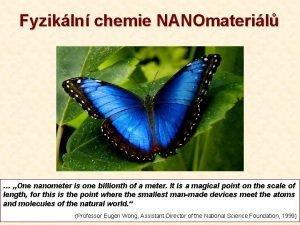 Fyzikln chemie NANOmateril One nanometer is one billionth