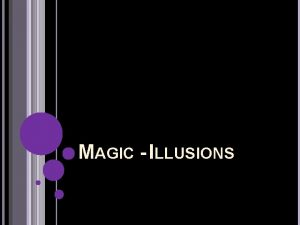 MAGIC ILLUSIONS WHAT IS MAGIC The use of