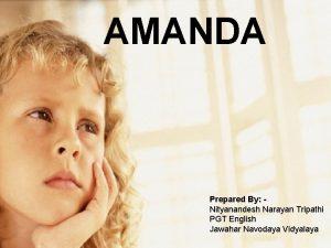 AMANDA Prepared By Nityanandesh Narayan Tripathi PGT English