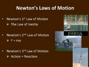 Newtons Laws of Motion Newtons 1 st Law