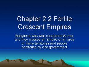 Chapter 2 2 Fertile Crescent Empires Babylonia was