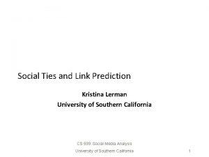 Social Ties and Link Prediction Kristina Lerman University