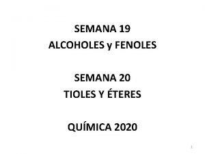 SEMANA 19 ALCOHOLES y FENOLES SEMANA 20 TIOLES