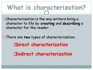 What is characterization Characterization is the way writers