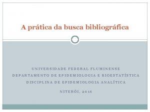 A prtica da busca bibliogrfica UNIVERSIDADE FEDERAL FLUMINENSE