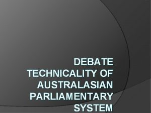 DEBATE TECHNICALITY OF AUSTRALASIAN PARLIAMENTARY SYSTEM debate is