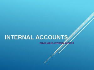 INTERNAL ACCOUNTS OLIVIA WILLIS INTERNAL AUDITOR INTERNAL ACCOUNTS