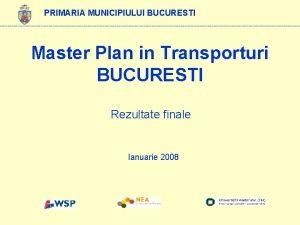 PRIMARIA MUNICIPIULUI BUCURESTI Master Plan in Transporturi BUCURESTI