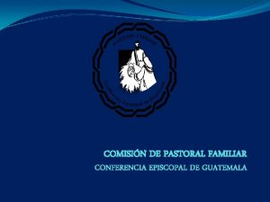 COMISIN DE PASTORAL FAMILIAR CONFERENCIA EPISCOPAL DE GUATEMALA