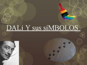 DAL Y sus sMBOLOS Quin es Dal Salvador