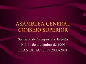 ASAMBLEA GENERAL CONSEJO SUPERIOR Santiago de Compostela Espaa